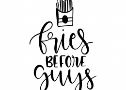 Fries Before Guys SVG Cut File 9601