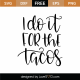 I Do It For The Tacos SVG Cut File 9543
