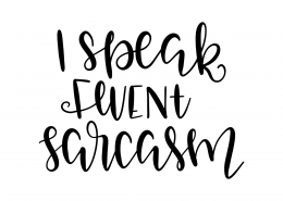 I Speak Fluent Sarcasm SVG Cut File 9541