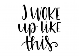I Woke Up Like This SVG Cut File 9544