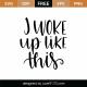 I Woke Up Like This SVG Cut File 9544