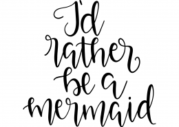 I'd Rather Be A Mermaid SVG Cut File 9546