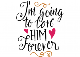 I'm Going To Love Him Forever SVG Cut File 9628