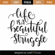 Life Is A Beautiful Struggle SVG Cut File 9553