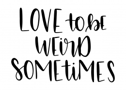 Love To Be Weird Sometimes SVG Cut File 9551