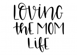 Loving The Mom Life SVG Cut File 9562