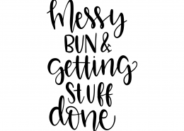 Messy Bun And Getting Stuff Done SVG Cut File 9568