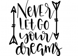 Never Let Go Your Dreams SVG Cut File 9563