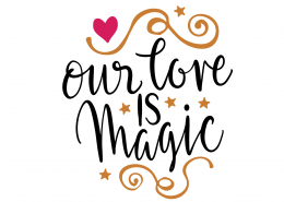 Our Love Is Magic SVG Cut File 9636