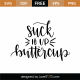 Suck It Up Buttercup SVG Cut File 9521