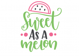 Sweet As A Melon SVG Cut File 9494