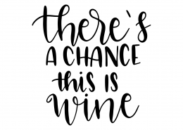 There Is A Chance This Is Wine SVG Cut File 9529