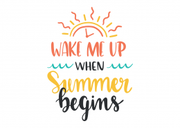 Wake Me Up When Summer Begins SVG Cut File 9508