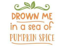 Drown Me In A Sea Of Pumpkin Spice SVG Cut File 9781
