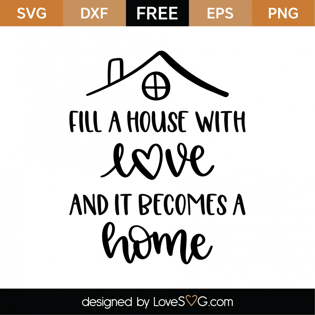 Fill A House With Love SVG Cut File 9748