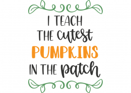 I Teach The Cutest Pumpkins In The Patch SVG Cut File 9820