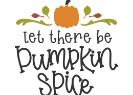 Let There Be Pumpkin Spice SVG Cut File 9774