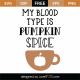 My Blood Type Is Pumpkin Spice SVG Cut File 9776