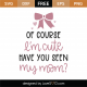 Of Course I'm Cute Have You Seen My Mom SVG Cut File 9757