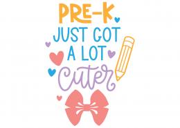 Pre-K Just Got A Lot Cuter SVG Cut File 9721