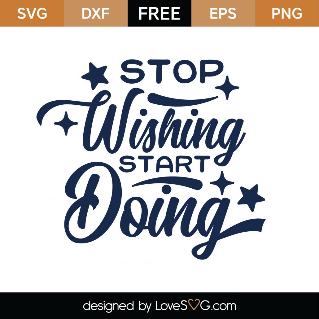 Stop Wishing Start Doing SVG Cut File 9681