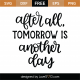 Tomorrow Is Another Day SVG Cut File 9759