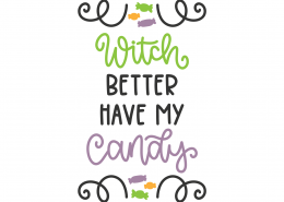 Witch Better Have My Candy SVG Cut File 9818