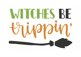 Witches Be Trippin SVG Cut File 9803