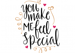 You Make Me Feel Special SVG Cut File 9719
