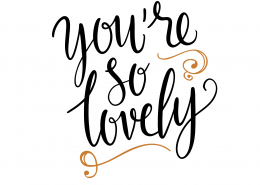You're So Lovely SVG Cut File 9722