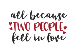 All Because Two People Fell In Love SVG Cut File 9877