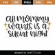 All Mommy Wants Is A Silent Night SVG Cut File 9896