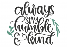 Always Stay Humble And Kind Svg Cut File Lovesvg Com