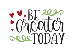 Be Greater Today SVG Cut File 9874