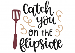 Catch You On The Flipside SVg Cut File 9830
