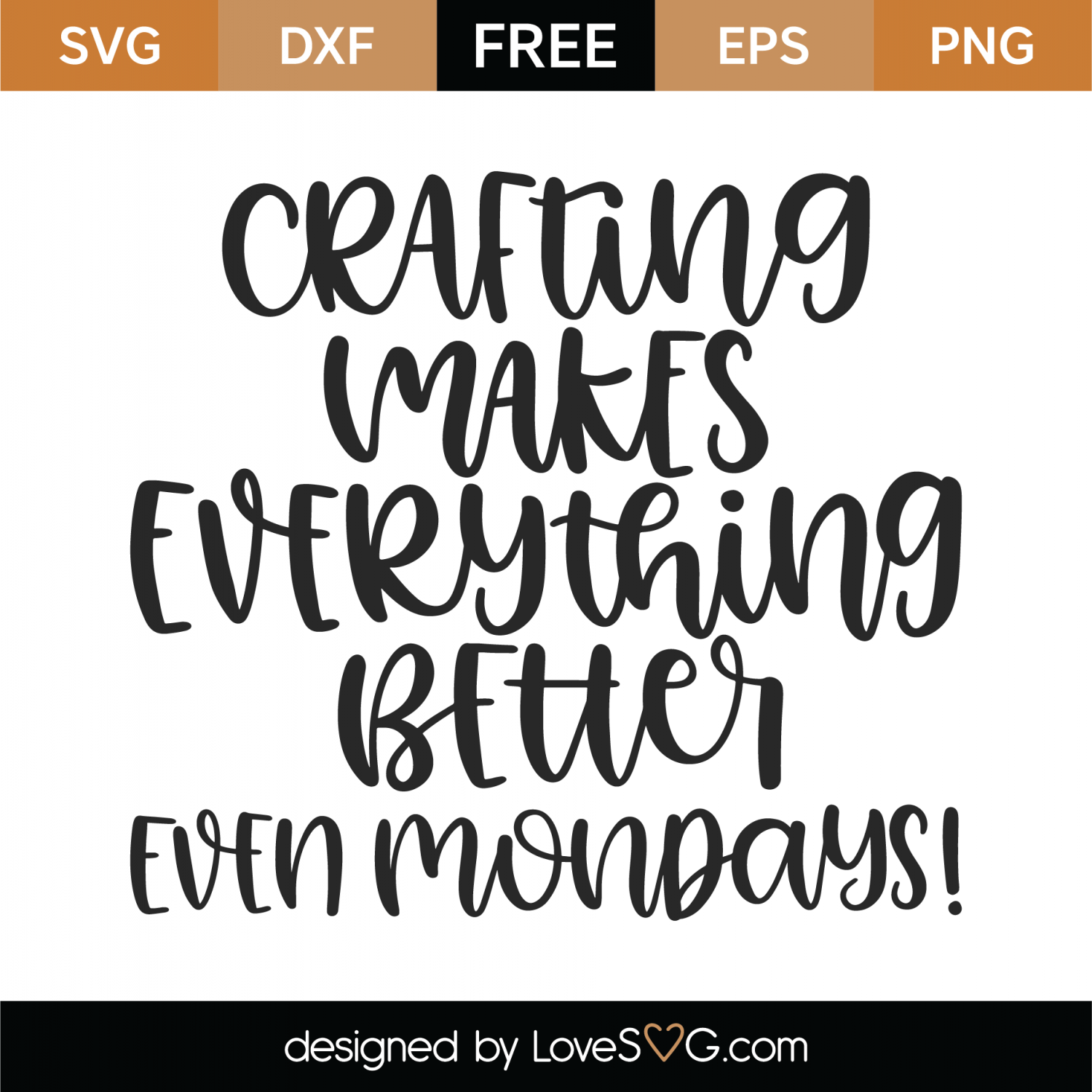 Free Crafting Makes Everything Better Even Mondays SVG Cut