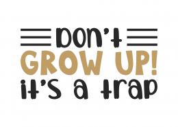 Don't Grow Up It's A Trap SVG Cut File 9887