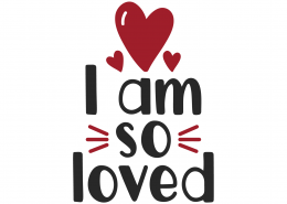 I Am So Loved SVG Cut File 9880