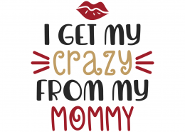I Get My Crazy From My Mommy SVG Cut File 9879