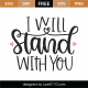 I Will Stand With You SVG Cut File 9948