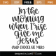 In The Morning When I Rise Give Me Jesus SVG Cut File 9891
