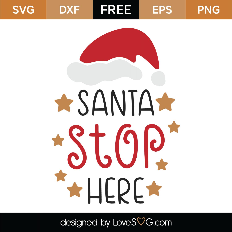 Free Santa Stop Here Svg Cut File Lovesvg Com