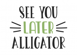 See You Later Alligator SVG Cut File 9875
