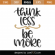 Think Less Be More SVG Cut File 9899