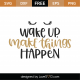 Wake Up Make Things Happen SVG Cut File 9900