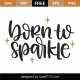 Born To Sparkle SVG Cut File 9995