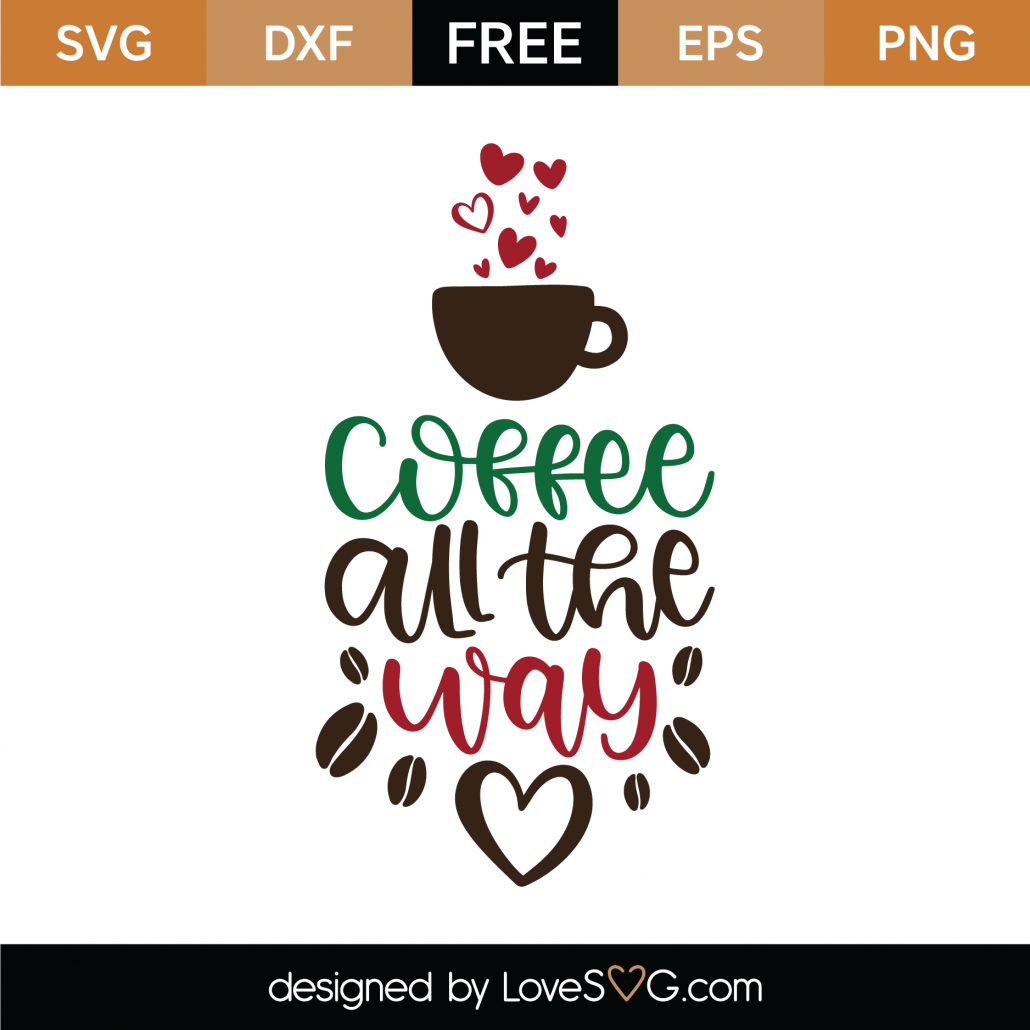 Coffee All The Way SVG Cut File 9993