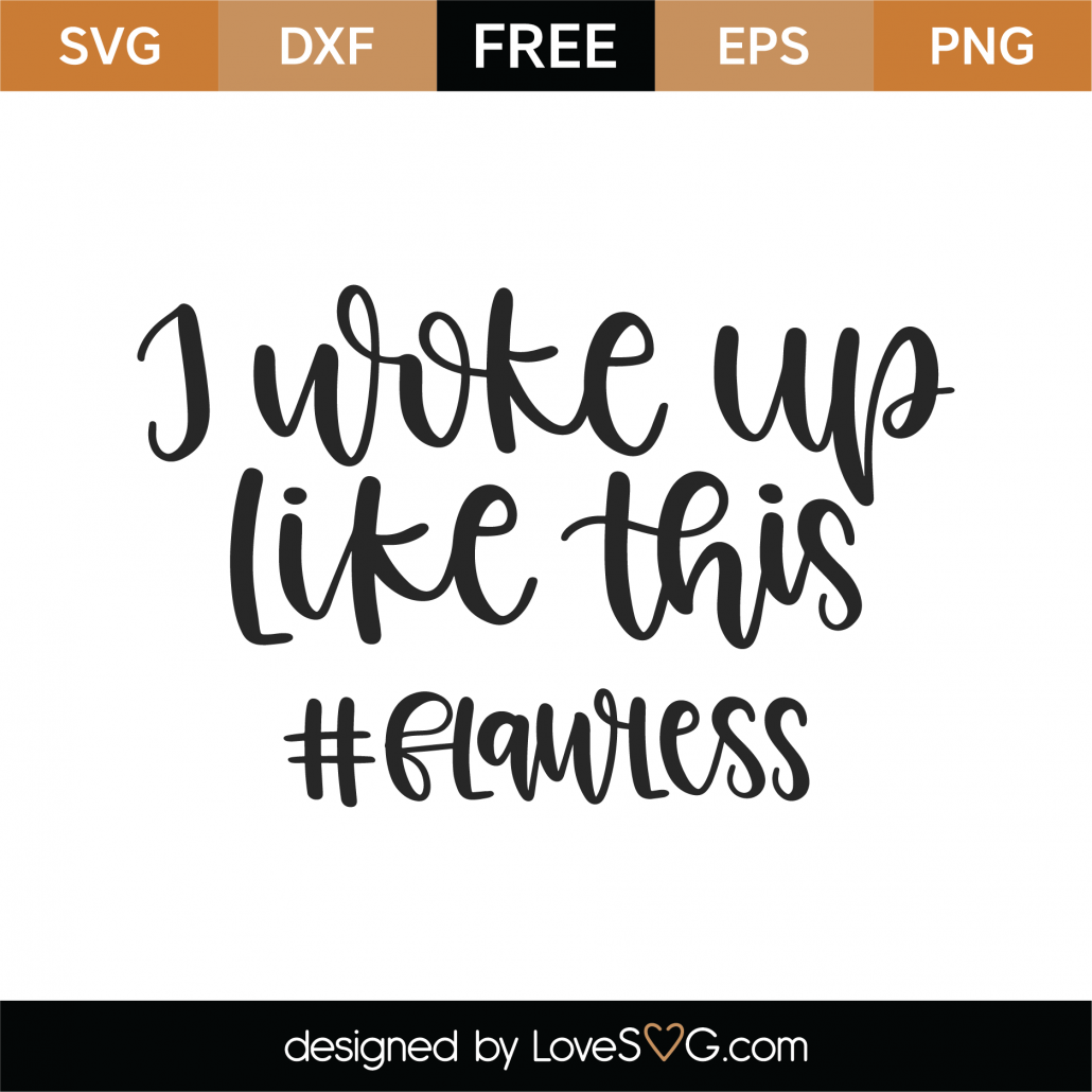 I Woke Up Like This #Flawless SVG Cut File 9989