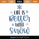 Life Is Better With Snow SVG Cut File 9983