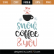 Snow Coffee and You SVG Cut File 9997